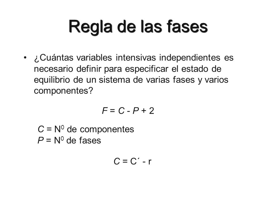 Regla de las fases ¿Cuántas variables intensivas independientes es necesario definir para especificar el estado de equilibrio de un sistema de varias