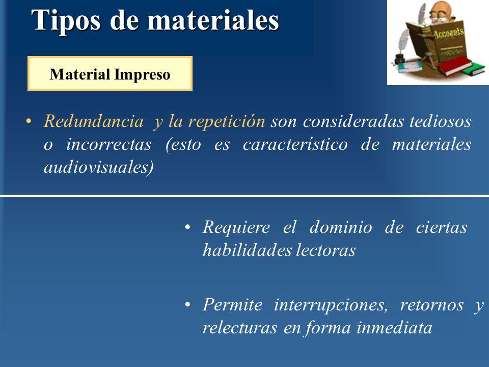 Redundancia y la repetición son consideradas tediosos o incorrectas (esto es característico de materiales audiovisuales) Material Impreso Requiere el
