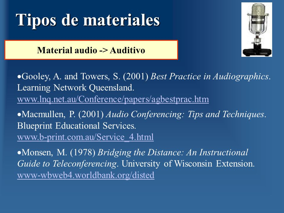 Gooley, A. and Towers, S. (2001) Best Practice in Audiographics. Learning Network Queensland. www.lnq.net.au/Conference/papers/agbestprac.htm www.lnq.