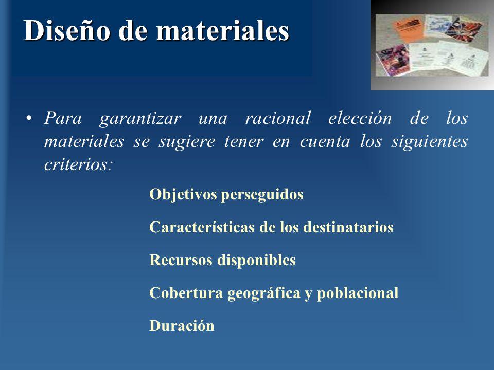 Diseño de materiales Para garantizar una racional elección de los materiales se sugiere tener en cuenta los siguientes criterios: Objetivos perseguido