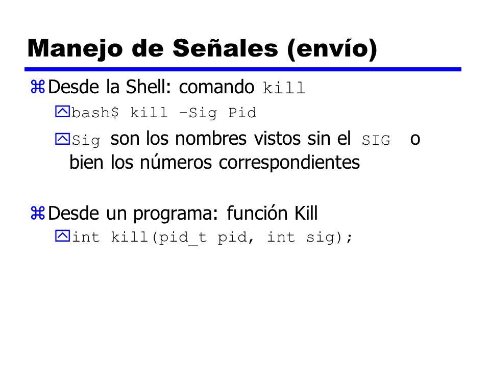 Manejo de Señales (envío) Desde la Shell: comando kill ybash$ kill –Sig Pid Sig son los nombres vistos sin el SIG o bien los números correspondientes zDesde un programa: función Kill yint kill(pid_t pid, int sig);