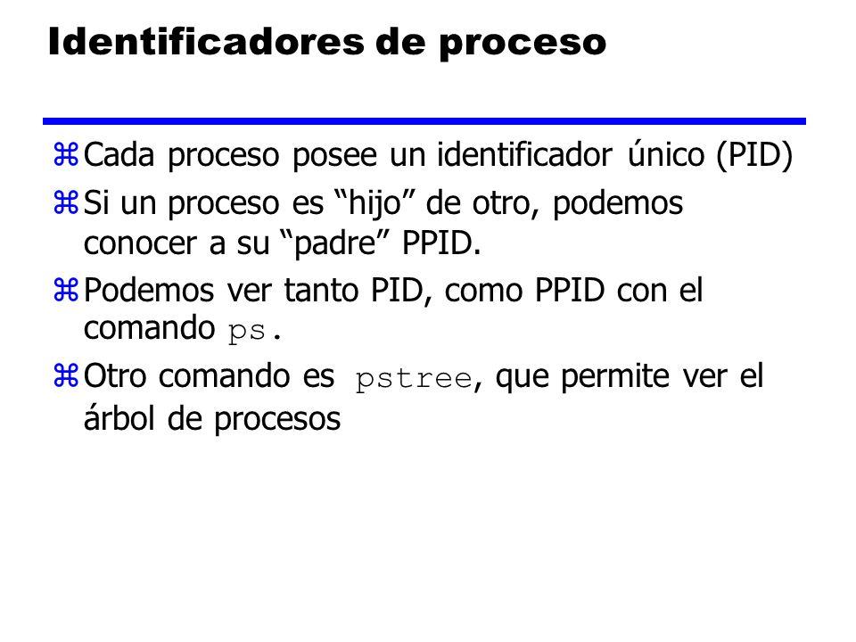 Identificadores de proceso zCada proceso posee un identificador único (PID) zSi un proceso es hijo de otro, podemos conocer a su padre PPID.