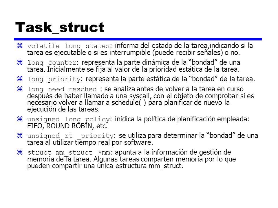 Task_struct volatile long states : informa del estado de la tarea,indicando si la tarea es ejecutable o si es interrumpible (puede recibir señales) o no.