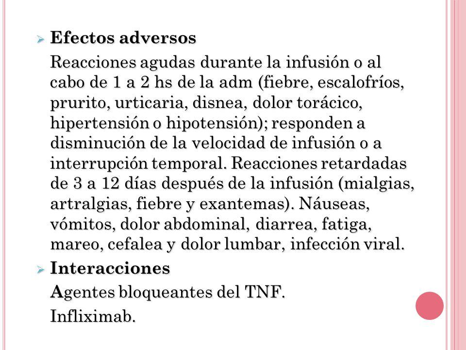 Efectos adversos Efectos adversos Reacciones agudas durante la infusión o al cabo de 1 a 2 hs de la adm (fiebre, escalofríos, prurito, urticaria, disn