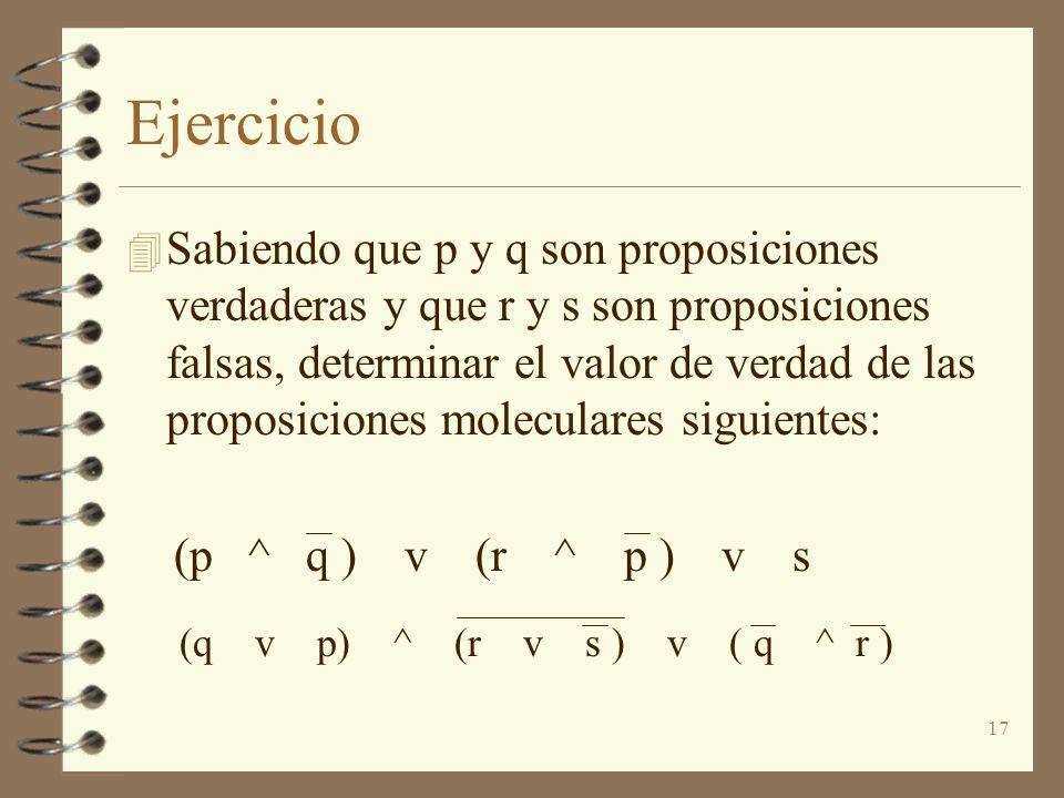 17 Ejercicio 4 Sabiendo que p y q son proposiciones verdaderas y que r y s son proposiciones falsas, determinar el valor de verdad de las proposicione