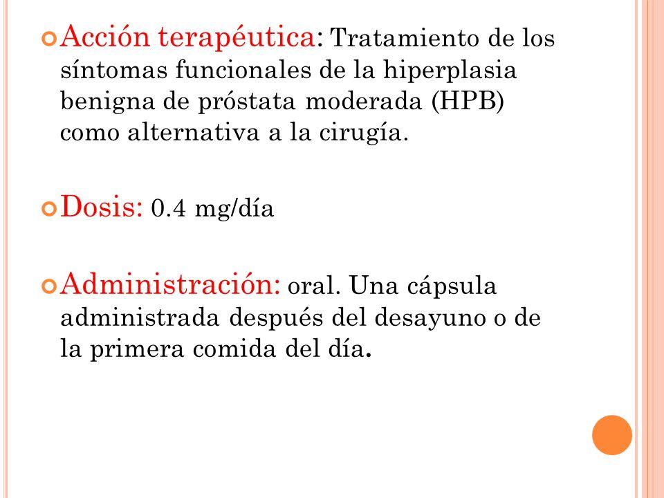 Acción terapéutica: Tratamiento de los síntomas funcionales de la hiperplasia benigna de próstata moderada (HPB) como alternativa a la cirugía. Dosis:
