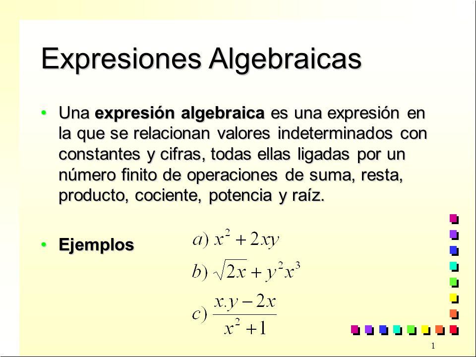 1 Expresiones Algebraicas Una expresión algebraica es una expresión en la que se relacionan valores indeterminados con constantes y cifras, todas ellas ligadas por un número finito de operaciones de suma, resta, producto, cociente, potencia y raíz.Una expresión algebraica es una expresión en la que se relacionan valores indeterminados con constantes y cifras, todas ellas ligadas por un número finito de operaciones de suma, resta, producto, cociente, potencia y raíz.