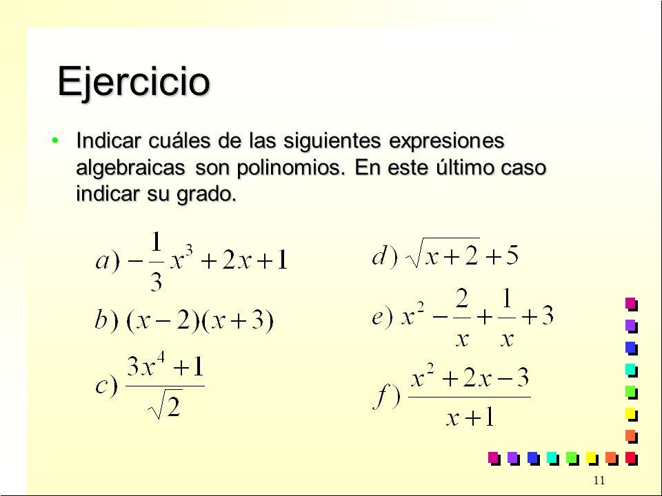 11 Ejercicio Indicar cuáles de las siguientes expresiones algebraicas son polinomios.