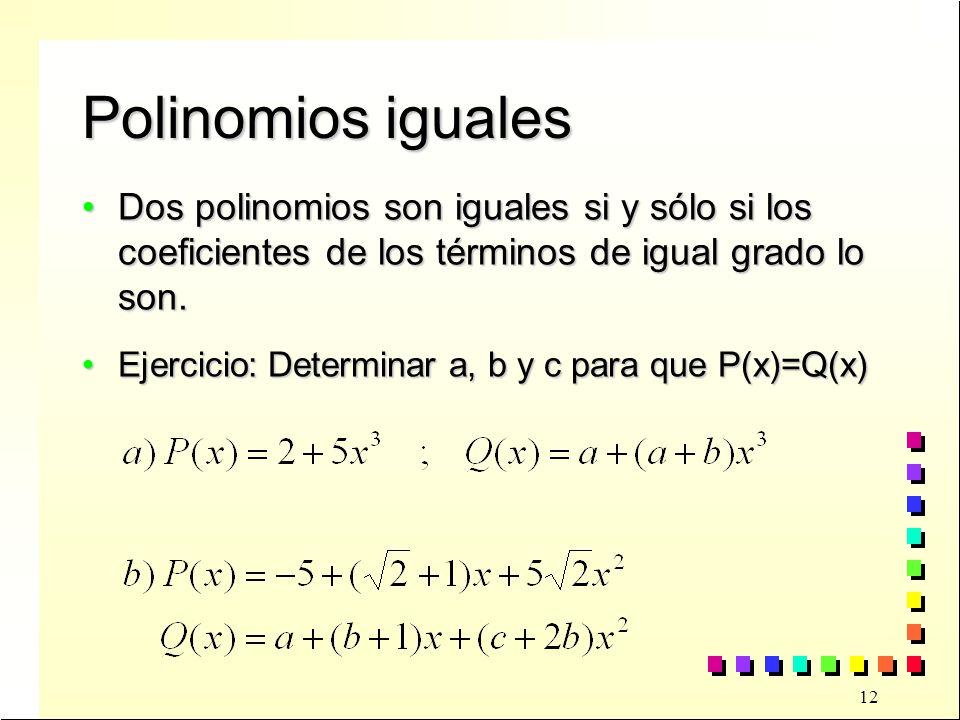 12 Polinomios iguales Dos polinomios son iguales si y sólo si los coeficientes de los términos de igual grado lo son.Dos polinomios son iguales si y sólo si los coeficientes de los términos de igual grado lo son.