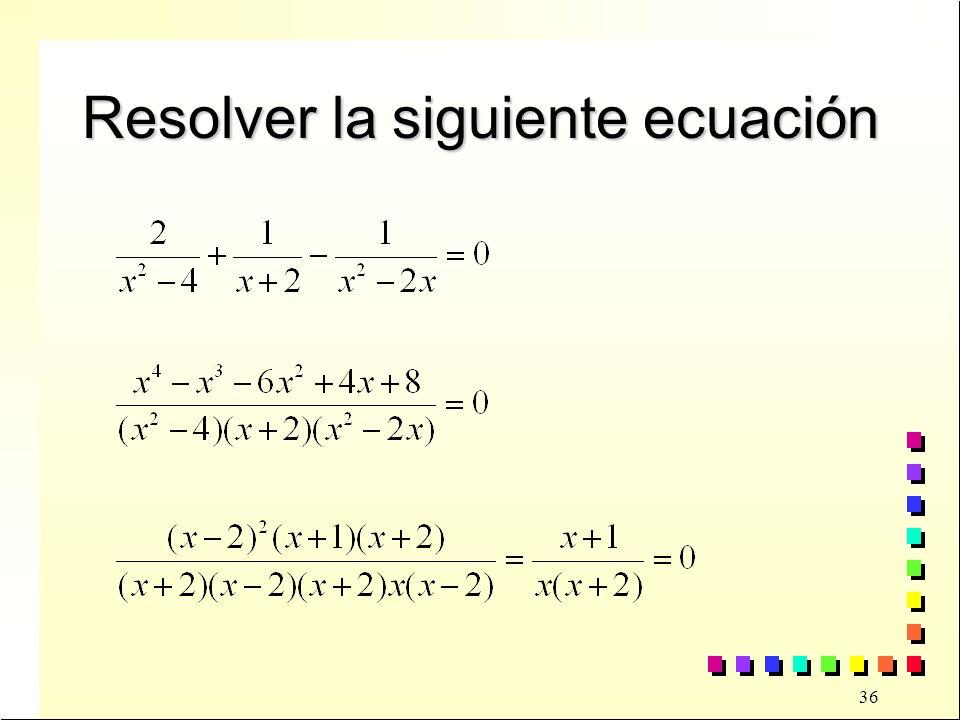 36 Resolver la siguiente ecuación