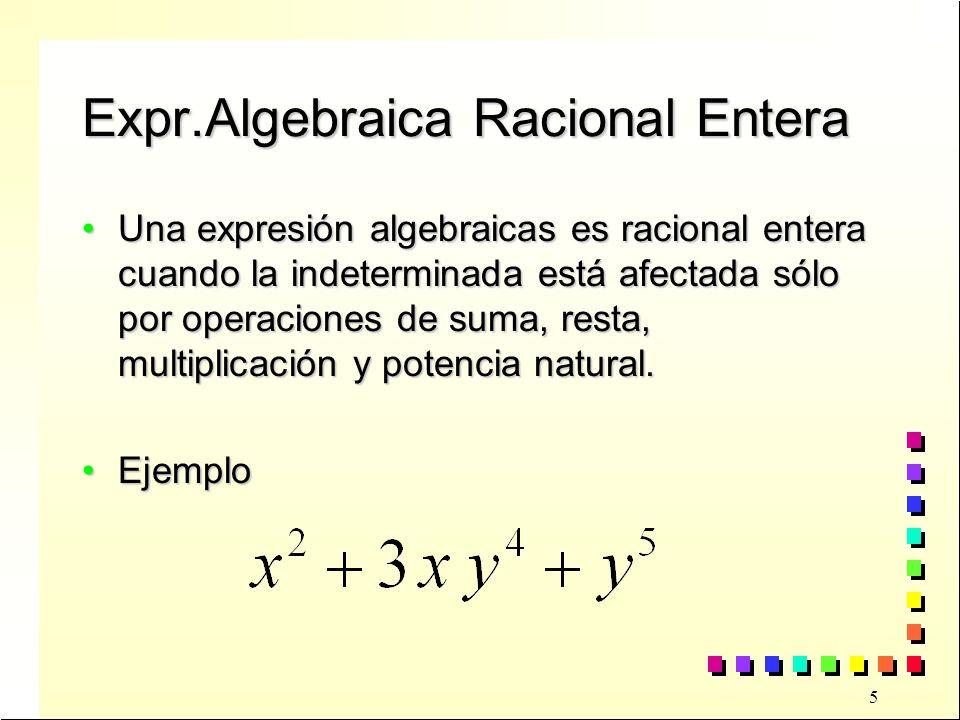 6 Expresión Algebraica Racional Fraccionaria Una expresión algebraicas racional es fraccionaria cuando la indeterminada aparece en algún denominador.Una expresión algebraicas racional es fraccionaria cuando la indeterminada aparece en algún denominador.
