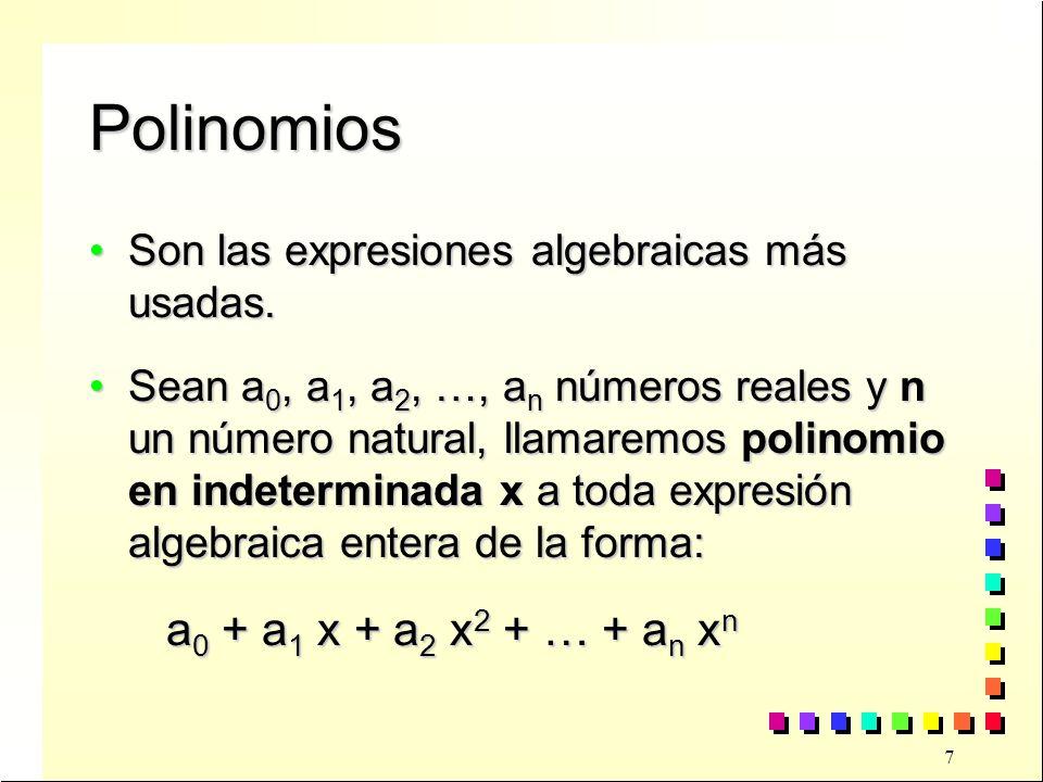 8 Ejemplos de polinomios A los polinomios en indeterminada x los simbolizaremos con letras mayúsculas indicando la indeterminada entre paréntesis: P(x) ; Q(x) ; T(x).