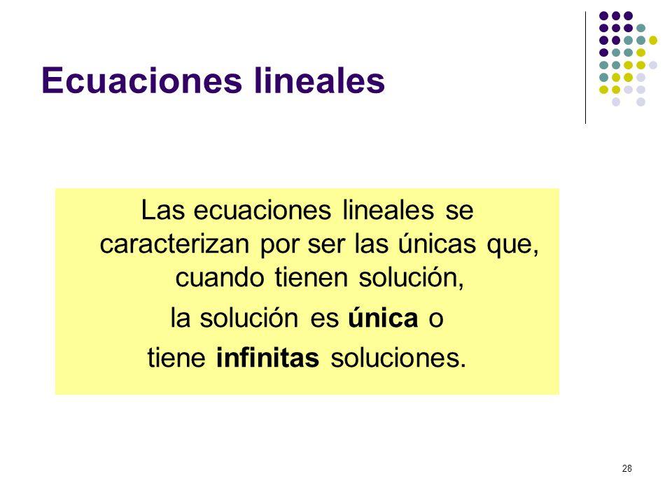 28 Ecuaciones lineales Las ecuaciones lineales se caracterizan por ser las únicas que, cuando tienen solución, la solución es única o tiene infinitas