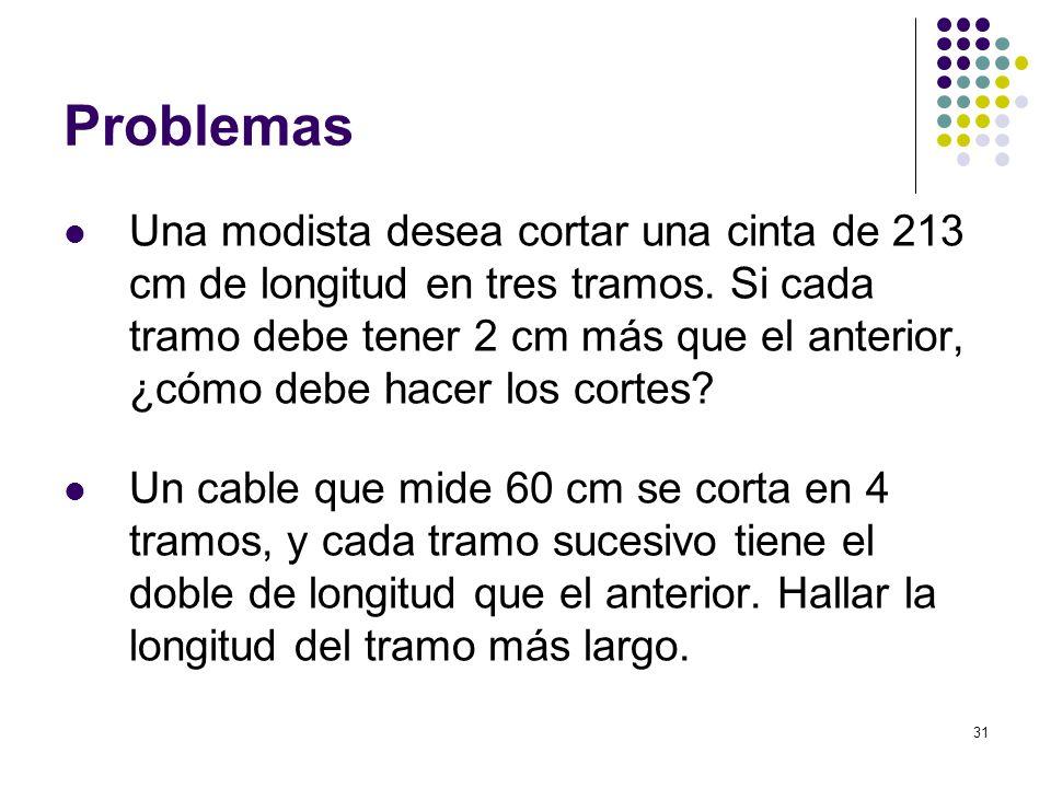 31 Problemas Una modista desea cortar una cinta de 213 cm de longitud en tres tramos. Si cada tramo debe tener 2 cm más que el anterior, ¿cómo debe ha