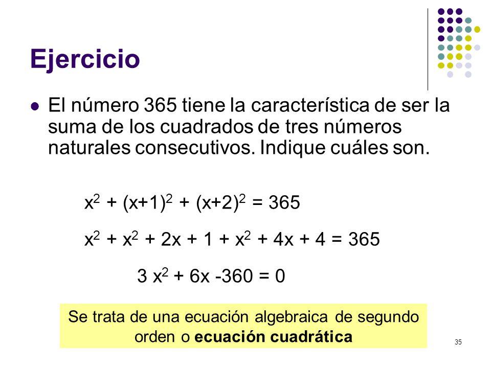 35 Ejercicio El número 365 tiene la característica de ser la suma de los cuadrados de tres números naturales consecutivos. Indique cuáles son. Se trat