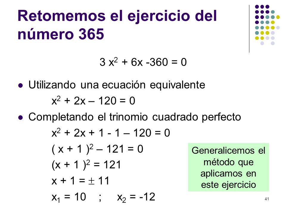 41 Retomemos el ejercicio del número 365 3 x 2 + 6x -360 = 0 Utilizando una ecuación equivalente x 2 + 2x – 120 = 0 Completando el trinomio cuadrado p