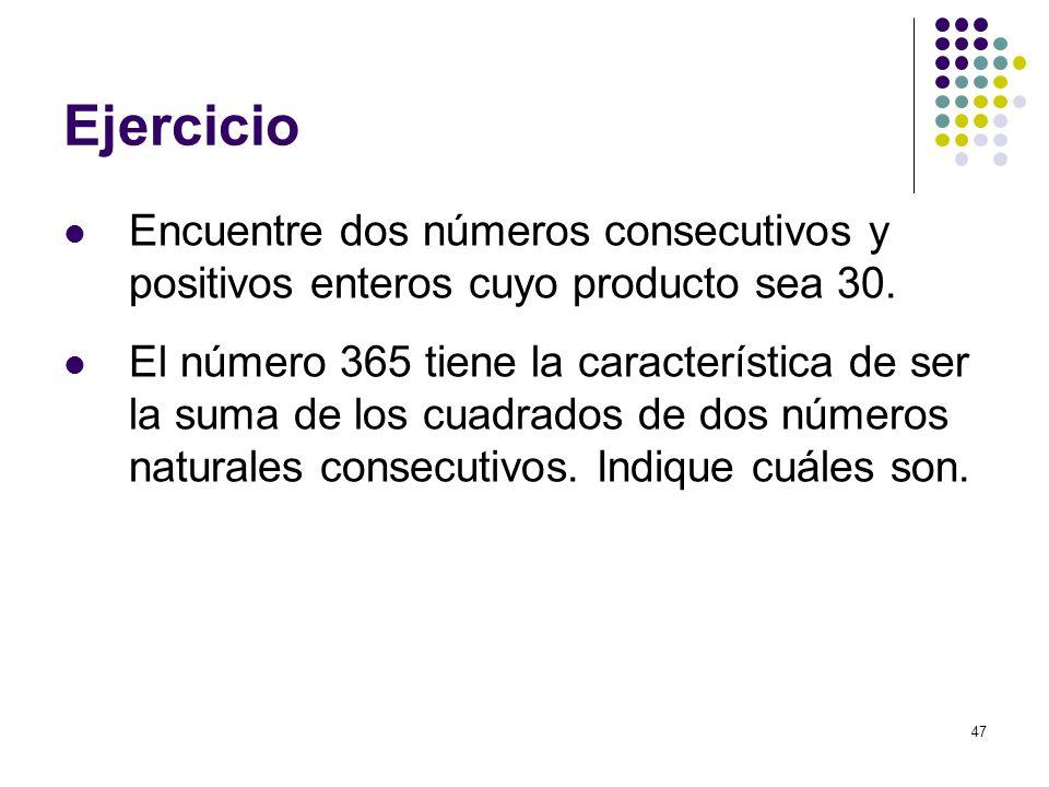 47 Ejercicio Encuentre dos números consecutivos y positivos enteros cuyo producto sea 30. El número 365 tiene la característica de ser la suma de los