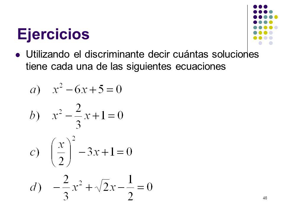 48 Ejercicios Utilizando el discriminante decir cuántas soluciones tiene cada una de las siguientes ecuaciones