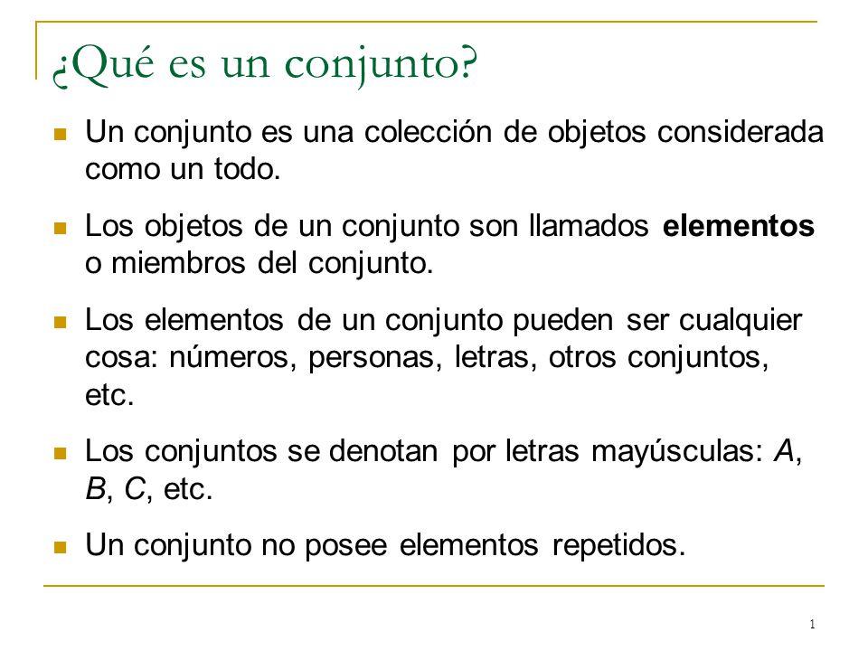 1 ¿Qué es un conjunto? Un conjunto es una colección de objetos considerada como un todo. Los objetos de un conjunto son llamados elementos o miembros