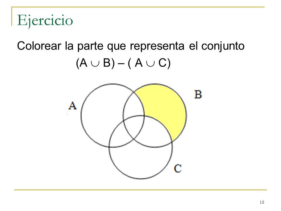 18 Ejercicio Colorear la parte que representa el conjunto (A B) – ( A C)