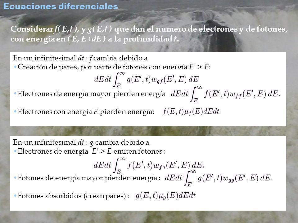 Considerar f( E,t ), y g( E,t ) que dan el numero de electrones y de fotones, con energía en ( E, E+dE ) a la profundidad t.