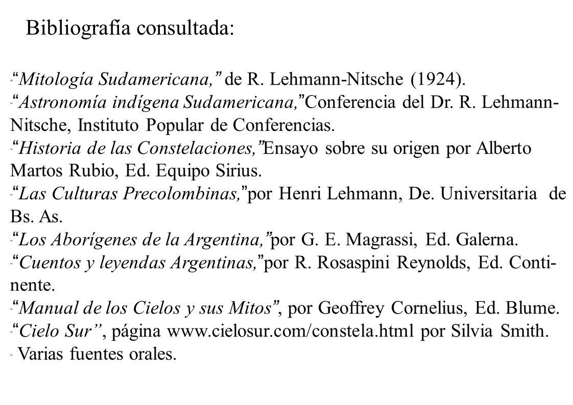Bibliografía consultada: Mitología Sudamericana, de R. Lehmann-Nitsche (1924). Astronomía indígena Sudamericana, Conferencia del Dr. R. Lehmann- Nitsc