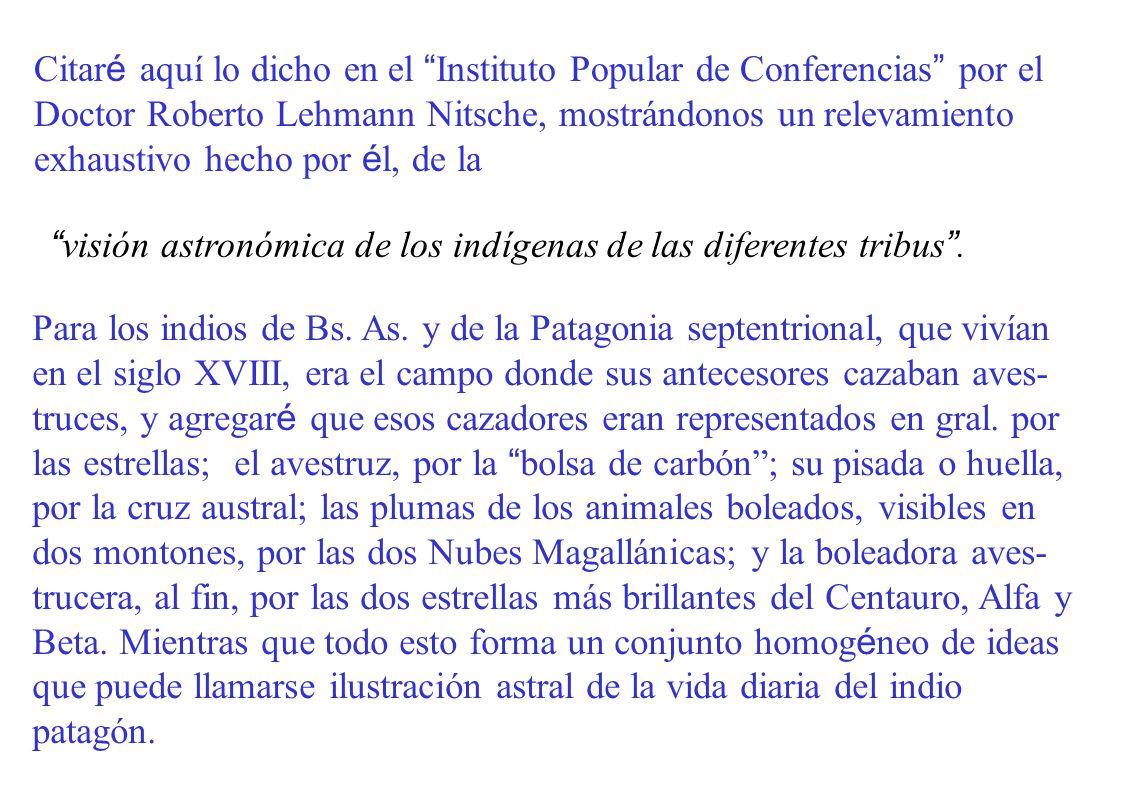 Para los indios de Bs. As. y de la Patagonia septentrional, que vivían en el siglo XVIII, era el campo donde sus antecesores cazaban aves- truces, y a