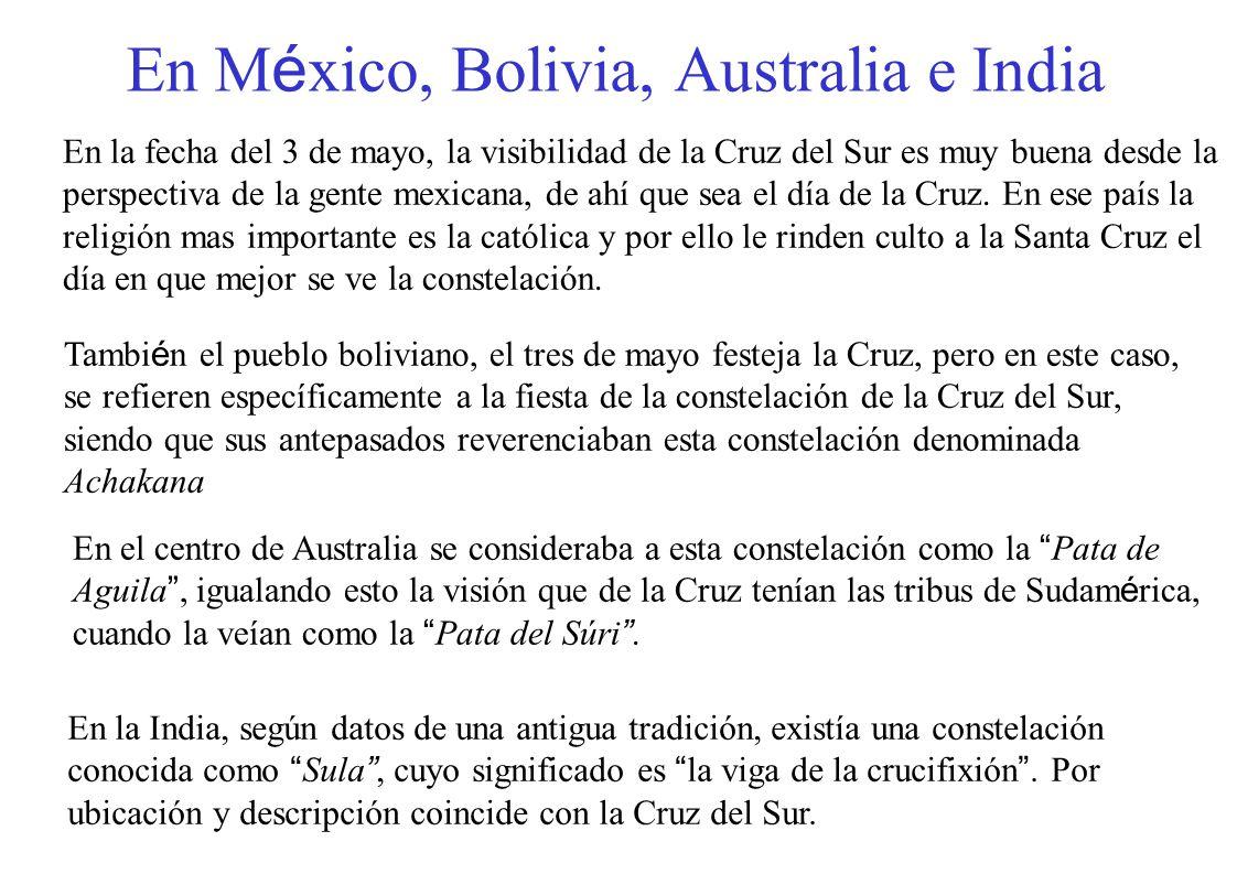 En M é xico, Bolivia, Australia e India En la India, según datos de una antigua tradición, existía una constelación conocida como Sula, cuyo significa