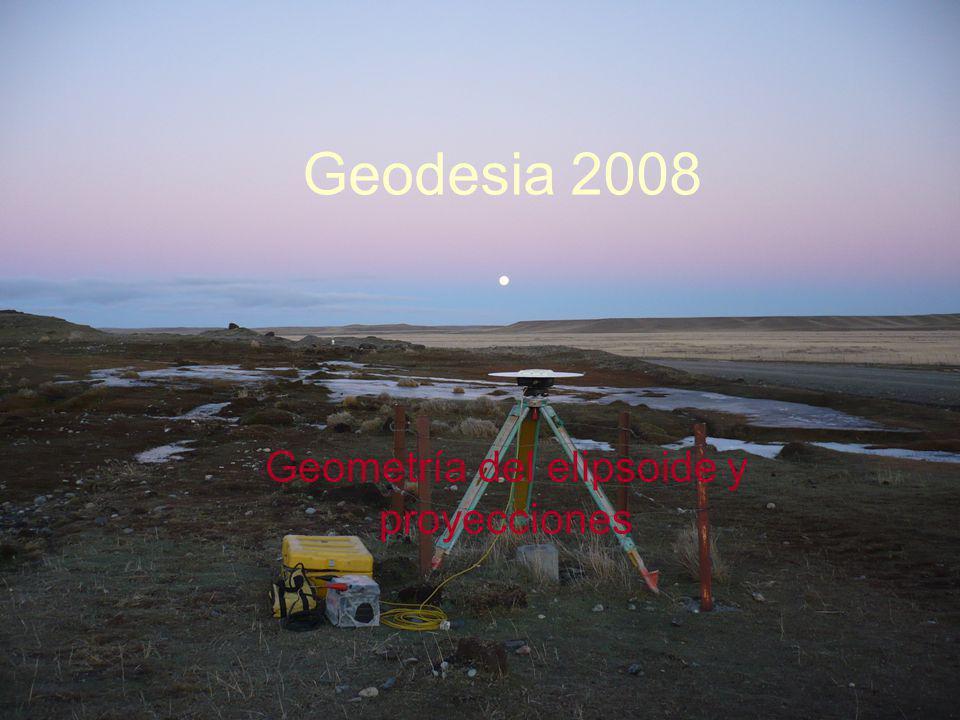 Geodesia 2008 Geometría del elipsoide y proyecciones