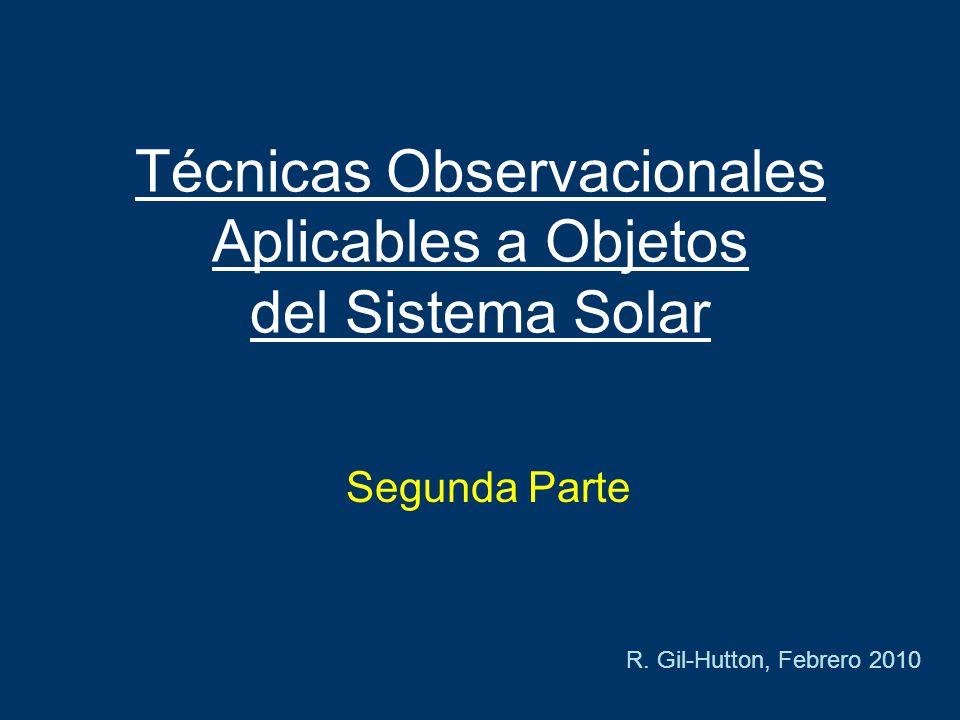 Técnicas Observacionales Aplicables a Objetos del Sistema Solar Segunda Parte R.