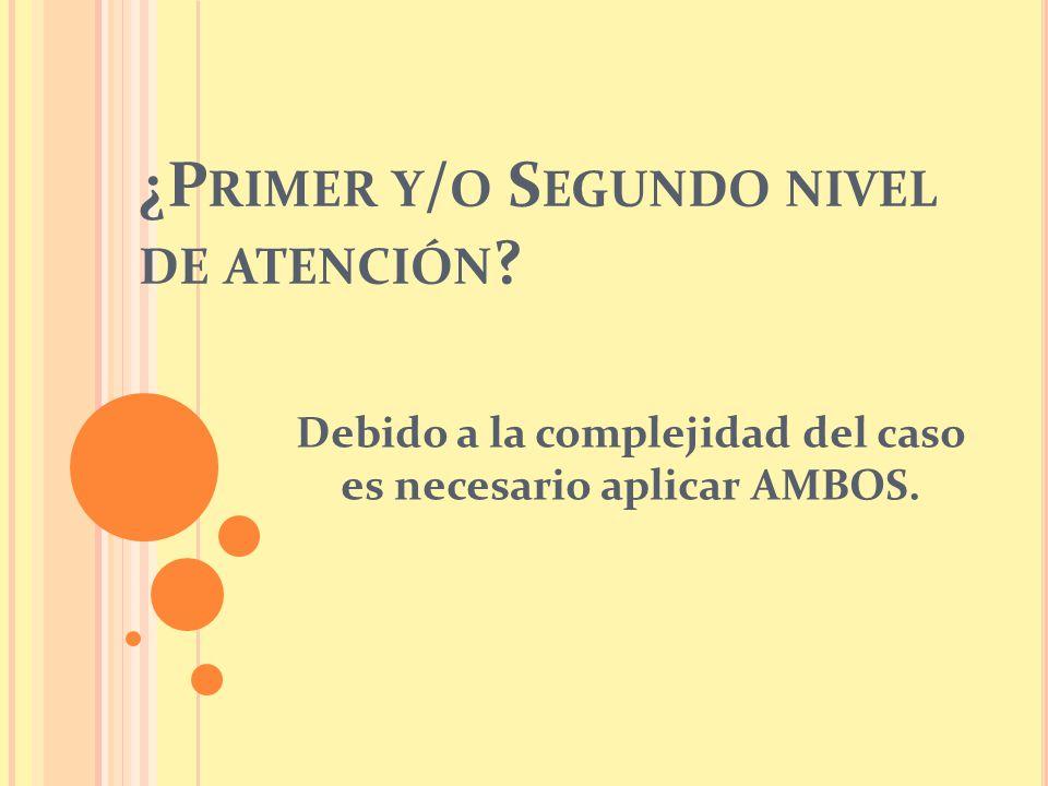 ¿P RIMER Y / O S EGUNDO NIVEL DE ATENCIÓN .