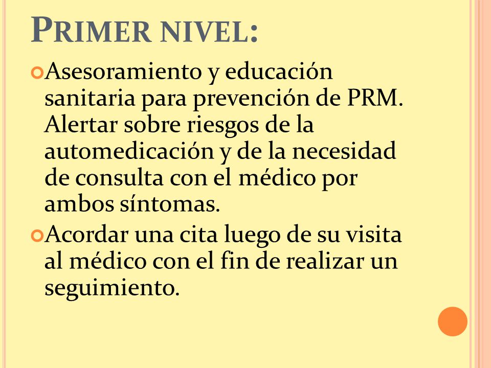 P RIMER NIVEL : Asesoramiento y educación sanitaria para prevención de PRM.