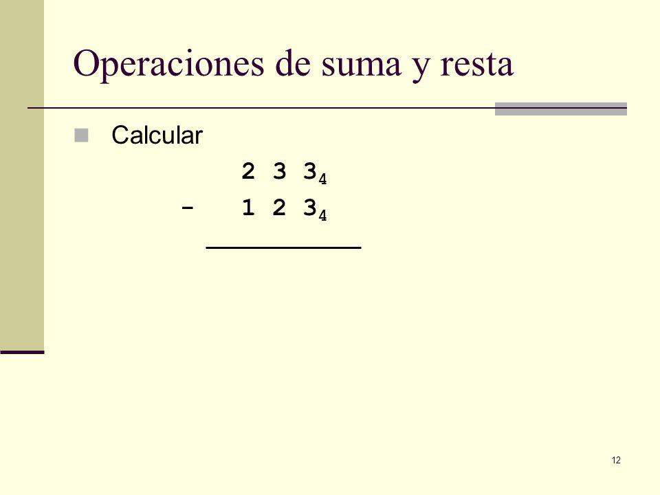 12 Operaciones de suma y resta Calcular 2 3 3 4 - 1 2 3 4