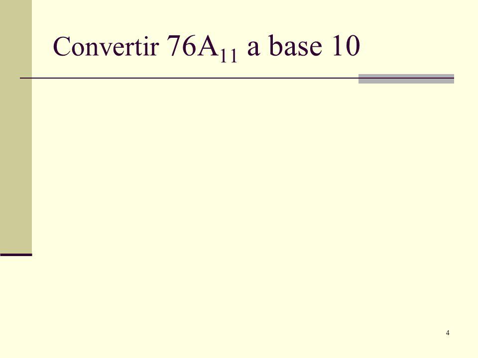 4 Convertir 76A 11 a base 10