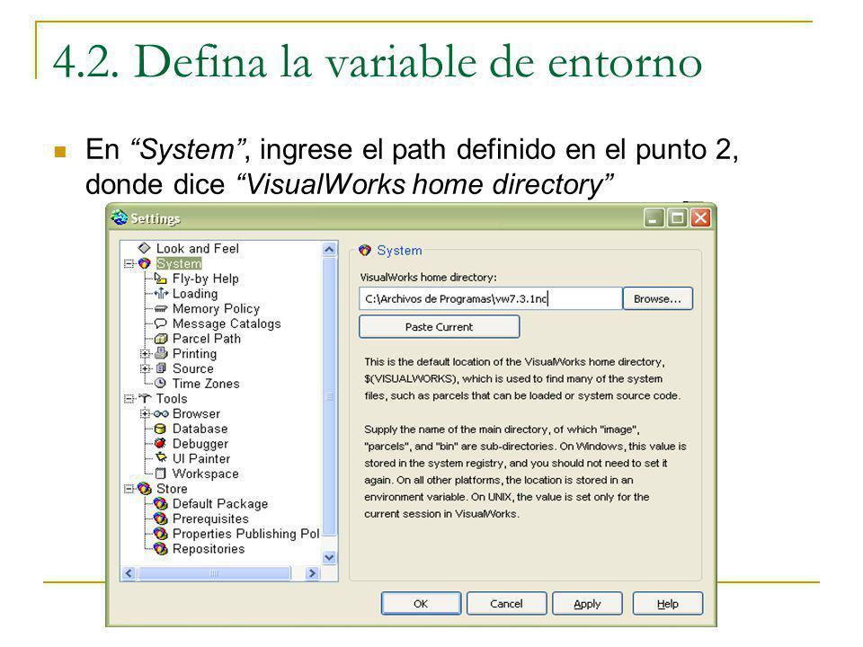 4.2. Defina la variable de entorno En System, ingrese el path definido en el punto 2, donde dice VisualWorks home directory