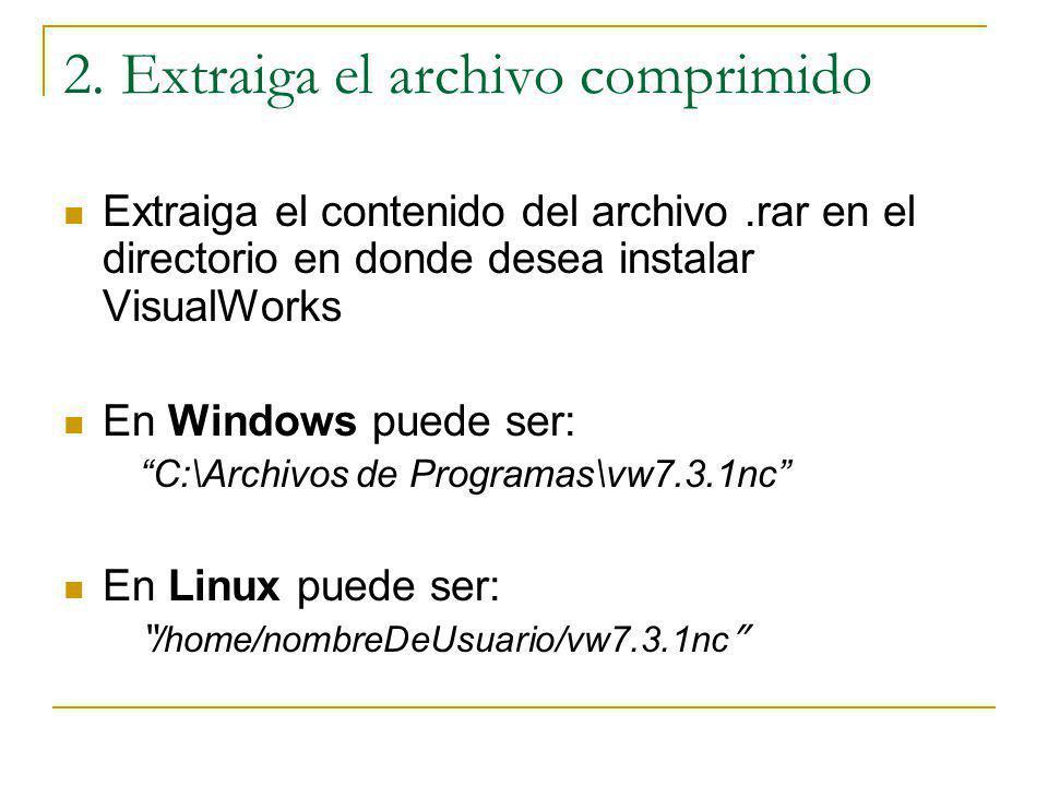2. Extraiga el archivo comprimido Extraiga el contenido del archivo.rar en el directorio en donde desea instalar VisualWorks En Windows puede ser: C:\