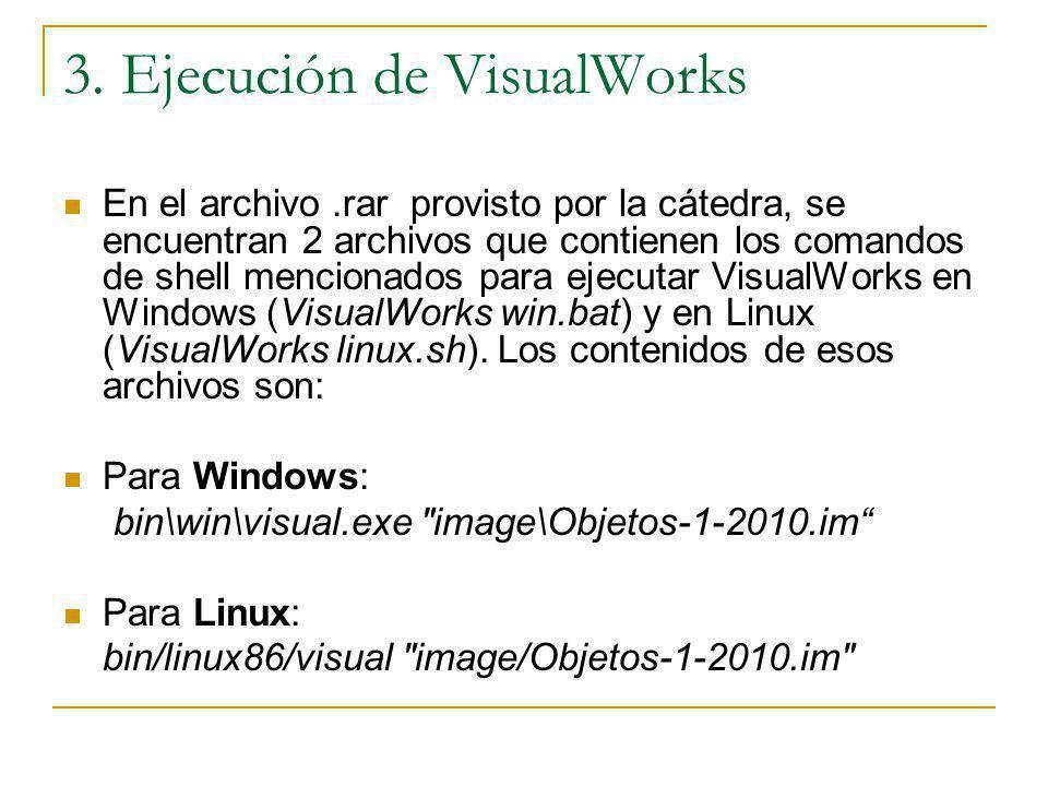 3. Ejecución de VisualWorks En el archivo.rar provisto por la cátedra, se encuentran 2 archivos que contienen los comandos de shell mencionados para e