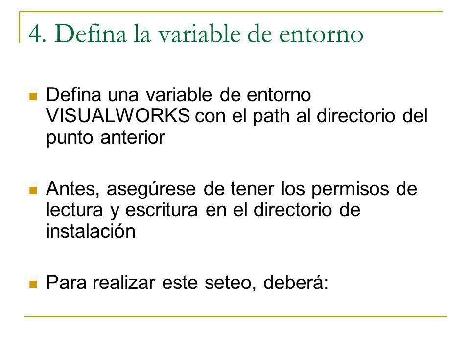 4. Defina la variable de entorno Defina una variable de entorno VISUALWORKS con el path al directorio del punto anterior Antes, asegúrese de tener los