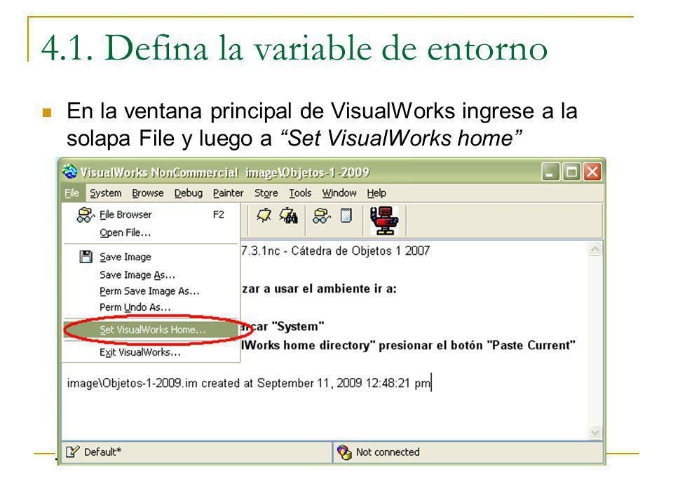 4.1. Defina la variable de entorno En la ventana principal de VisualWorks ingrese a la solapa File y luego a Set VisualWorks home