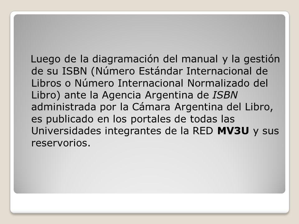 Luego de la diagramación del manual y la gestión de su ISBN (Número Estándar Internacional de Libros o Número Internacional Normalizado del Libro) ante la Agencia Argentina de ISBN administrada por la Cámara Argentina del Libro, es publicado en los portales de todas las Universidades integrantes de la RED MV3U y sus reservorios.