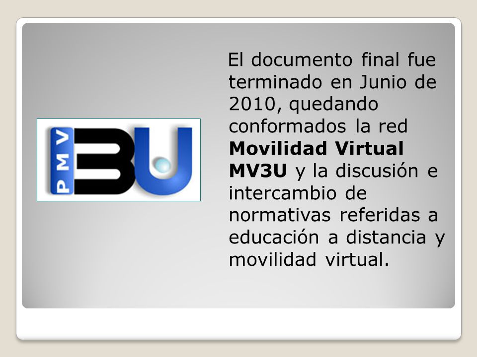 El documento final fue terminado en Junio de 2010, quedando conformados la red Movilidad Virtual MV3U y la discusión e intercambio de normativas referidas a educación a distancia y movilidad virtual.