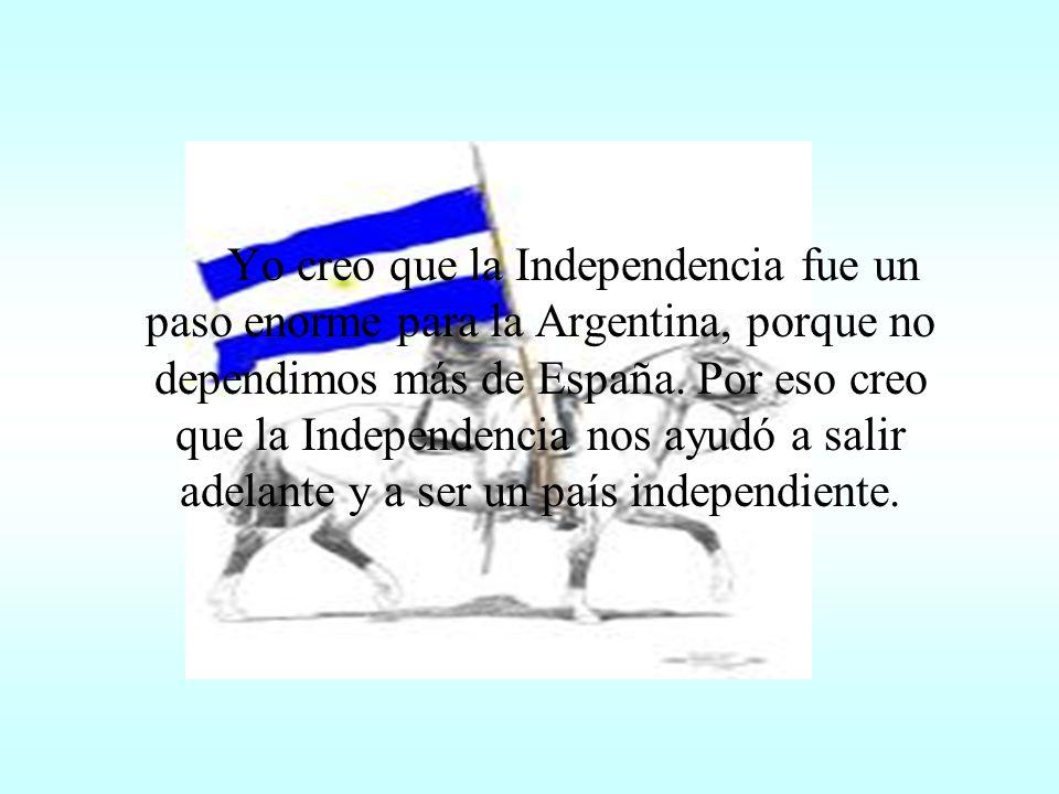 La independencia para a mi es poder hacer lo que quieras sin que nadie te diga no lo hagas (bajo la ley).