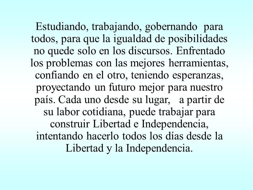 Hoy necesitamos, más que nunca, pensar el 9 de Julio reivindicando los valores de Libertad e Independencia.