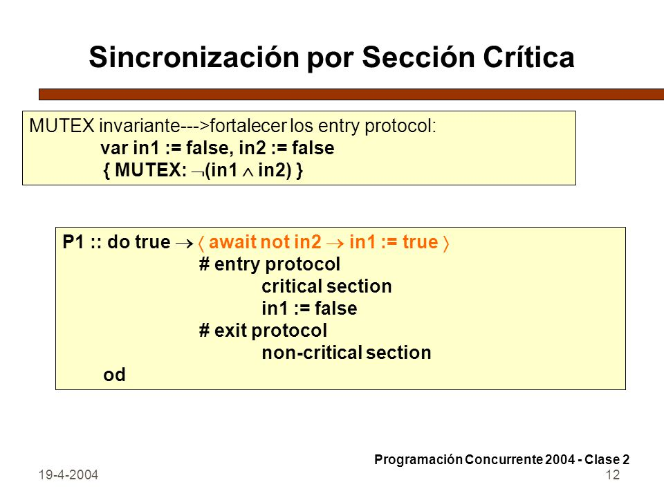 19-4-200412 Sincronización por Sección Crítica MUTEX invariante--->fortalecer los entry protocol: var in1 := false, in2 := false { MUTEX: (in1 in2) }