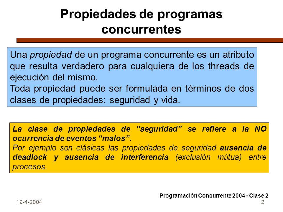 19-4-20042 Propiedades de programas concurrentes Una propiedad de un programa concurrente es un atributo que resulta verdadero para cualquiera de los threads de ejecución del mismo.