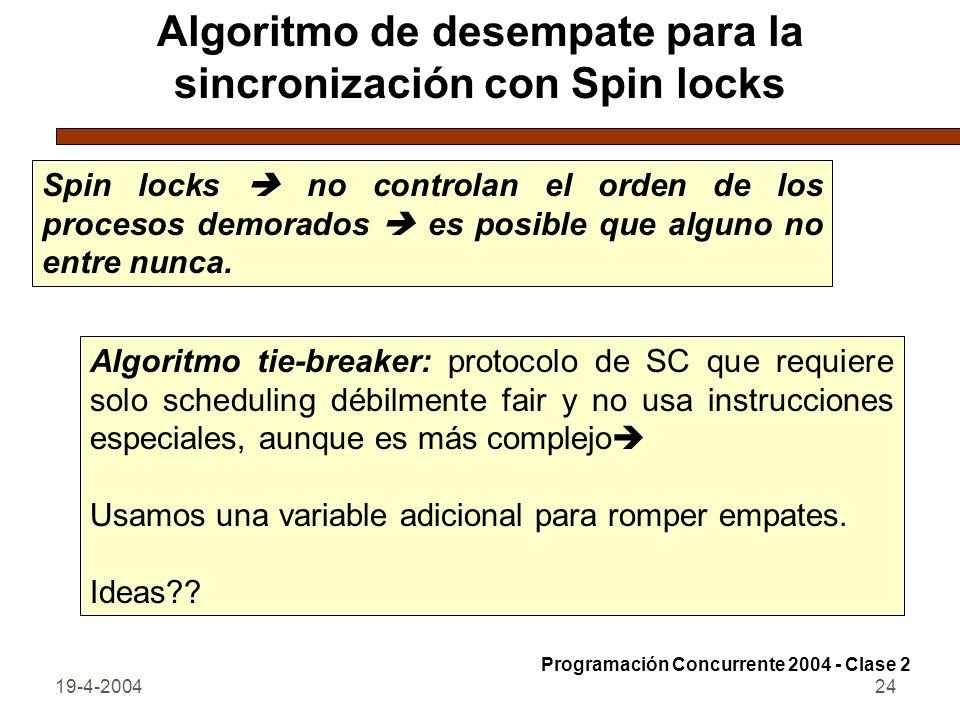19-4-200424 Algoritmo de desempate para la sincronización con Spin locks Spin locks no controlan el orden de los procesos demorados es posible que alguno no entre nunca.