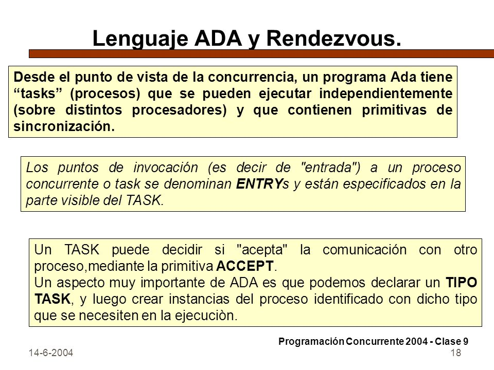 14-6-200418 Lenguaje ADA y Rendezvous. Desde el punto de vista de la concurrencia, un programa Ada tiene tasks (procesos) que se pueden ejecutar indep