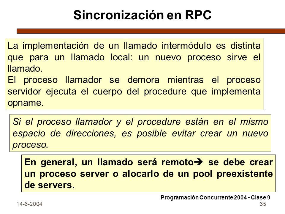 14-6-200435 Sincronización en RPC La implementación de un llamado intermódulo es distinta que para un llamado local: un nuevo proceso sirve el llamado