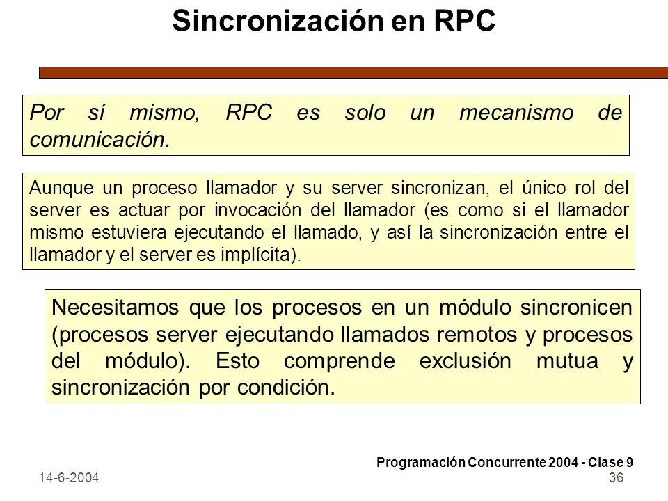 14-6-200436 Sincronización en RPC Por sí mismo, RPC es solo un mecanismo de comunicación. Aunque un proceso llamador y su server sincronizan, el único