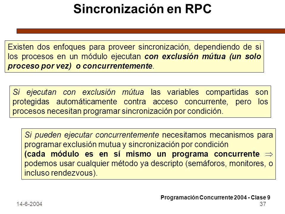 14-6-200437 Sincronización en RPC Existen dos enfoques para proveer sincronización, dependiendo de si los procesos en un módulo ejecutan con exclusión
